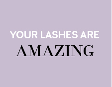 Your Lashes are Amazing