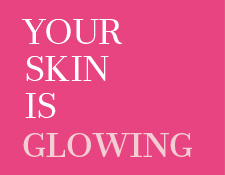 Your skin is glowing